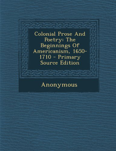 9781294228776: Colonial Prose And Poetry: The Beginnings Of Americanism, 1650-1710