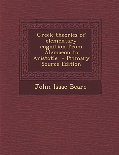 9781294232254: Greek theories of elementary cognition from Alcmaeon to Aristotle - Primary Source Edition