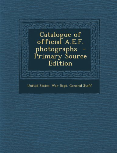 9781294233213: Catalogue of official A.E.F. photographs - Primary Source Edition