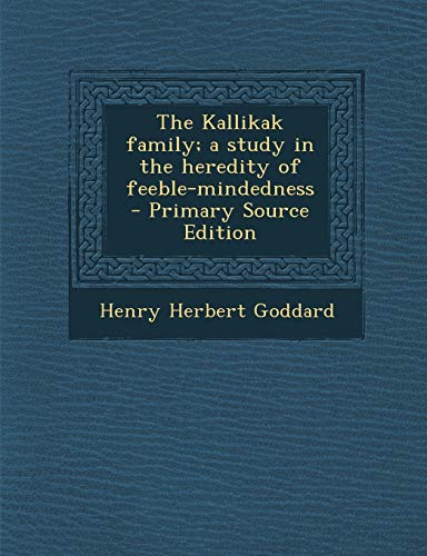 9781294234302: The Kallikak family; a study in the heredity of feeble-mindedness