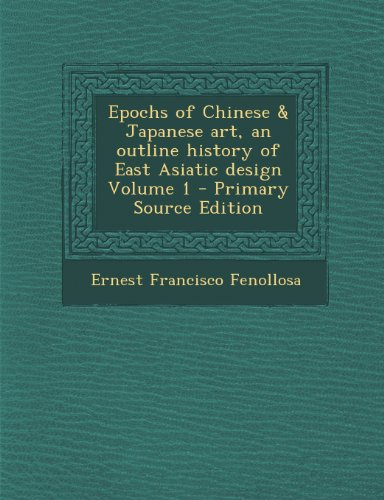 9781294235309: Epochs of Chinese & Japanese Art, an Outline History of East Asiatic Design Volume 1