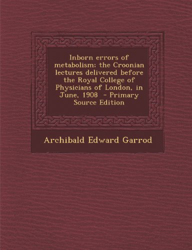9781294236382: Inborn errors of metabolism; the Croonian lectures delivered before the Royal College of Physicians of London, in June, 1908