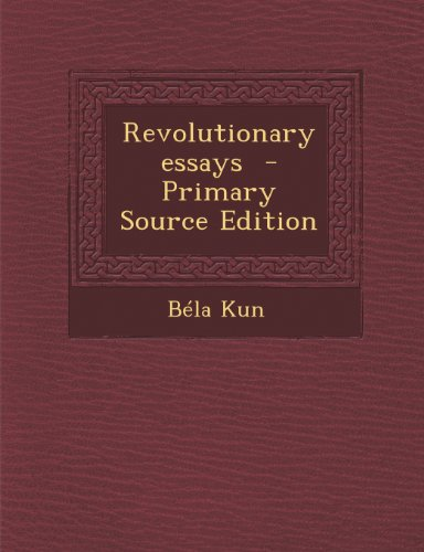 Revolutionary essays: Kun, Béla