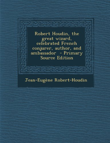 9781294238478: Robert Houdin, the Great Wizard, Celebrated French Conjurer, Author, and Ambassador - Primary Source Edition