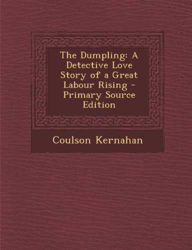 9781294258957: The Dumpling: A Detective Love Story of a Great Labour Rising