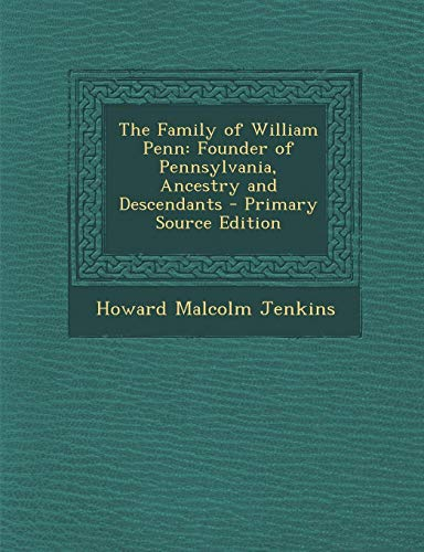 9781294259312: The Family of William Penn: Founder of Pennsylvania, Ancestry and Descendants