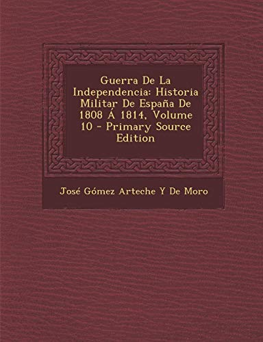 9781294261711: Guerra De La Independencia: Historia Militar De España De 1808 Á 1814, Volume 10 - Primary Source Edition (Spanish Edition)