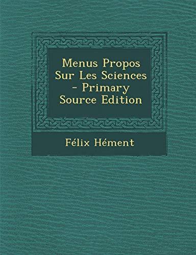 9781294264439: Menus Propos Sur Les Sciences (French Edition)