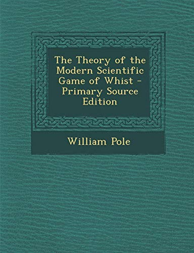 9781294267652: The Theory of the Modern Scientific Game of Whist - Primary Source Edition