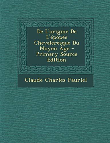 9781294269236: De L'origine De L'épopée Chevaleresque Du Moyen Âge - Primary Source Edition (French Edition)