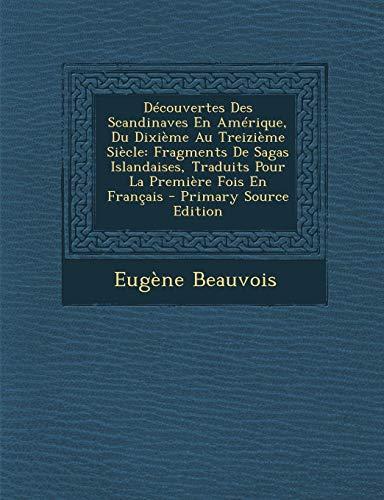 9781294281375: Decouvertes Des Scandinaves En Amerique, Du Dixieme Au Treizieme Siecle: Fragments de Sagas Islandaises, Traduits Pour La Premiere Fois En Francais