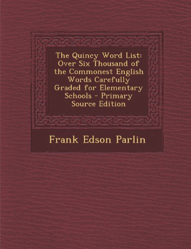 9781294281955: The Quincy Word List: Over Six Thousand of the Commonest English Words Carefully Graded for Elementary Schools - Primary Source Edition