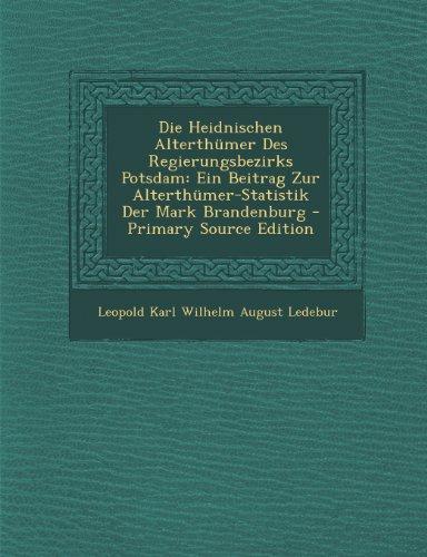 9781294294832: Die Heidnischen Alterthümer Des Regierungsbezirks Potsdam: Ein Beitrag Zur Alterthümer-Statistik Der Mark Brandenburg