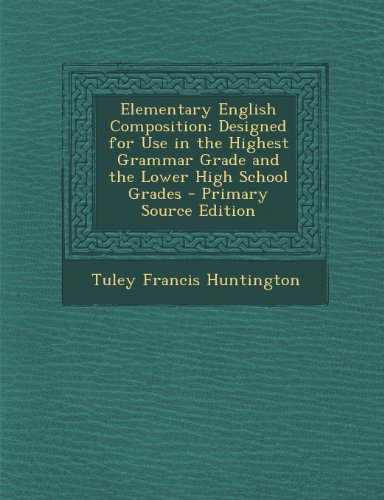 9781294295891: Elementary English Composition: Designed for Use in the Highest Grammar Grade and the Lower High School Grades