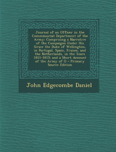 9781294299905: Journal of an Officer in the Commissariat Department of the Army: Comprising a Narrative of the Campaigns Under His Grace the Duke of Wellington, in ... and a Short Account of the Army of O