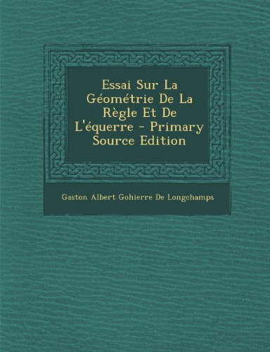 9781294305026: Essai Sur La Géométrie De La Règle Et De L'équerre (French Edition)
