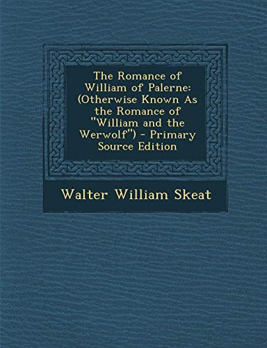 9781294307754: The Romance of William of Palerne: (Otherwise Known as the Romance of William and the Werwolf) - Primary Source Edition