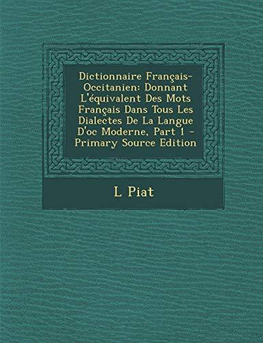 9781294308614: Dictionnaire Francais-Occitanien: Donnant L'Equivalent Des Mots Francais Dans Tous Les Dialectes de La Langue D'Oc Moderne, Part 1 - Primary Source Ed