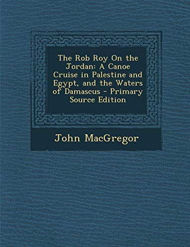 9781294324218: The Rob Roy On the Jordan: A Canoe Cruise in Palestine and Egypt, and the Waters of Damascus