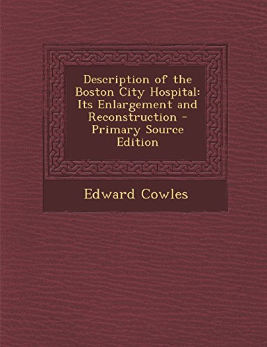 9781294325413: Description of the Boston City Hospital: Its Enlargement and Reconstruction - Primary Source Edition