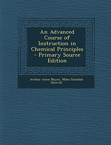 9781294328520: An Advanced Course of Instruction in Chemical Principles - Primary Source Edition