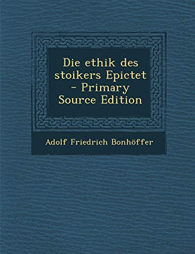 9781294334286: Die Ethik Des Stoikers Epictet - Primary Source Edition (German Edition)