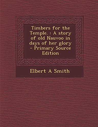 9781294337362: Timbers for the Temple.: A Story of Old Nauvoo in Days of Her Glory - Primary Source Edition