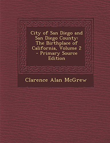 9781294340218: City of San Diego and San Diego County: The Birthplace of California, Volume 2