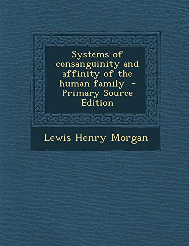 9781294350675: Systems of consanguinity and affinity of the human family