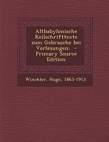 9781294356394: Altbabylonische Keilschrifttexte Zum Gebrauche Bei Vorlesungen; - Primary Source Edition