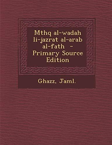 9781294357780: Mthq Al-Wadah Li-Jazrat Al-Arab Al-Fath - Primary Source Edition