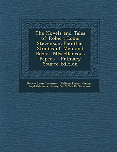 9781294358565: The Novels and Tales of Robert Louis Stevenson: Familiar Studies of Men and Books. Miscellaneous Papers - Primary Source Edition
