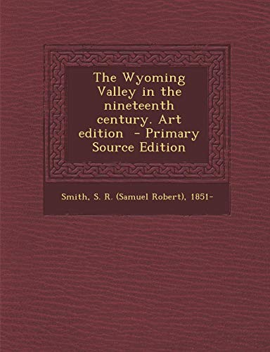 9781294358893: The Wyoming Valley in the nineteenth century. Art edition