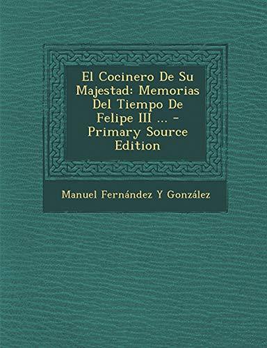 9781294360889: El Cocinero de Su Majestad: Memorias del Tiempo de Felipe III ... - Primary Source Edition