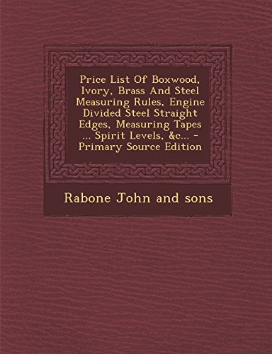 9781294365754: Price List Of Boxwood, Ivory, Brass And Steel Measuring Rules, Engine Divided Steel Straight Edges, Measuring Tapes ... Spirit Levels, &c...
