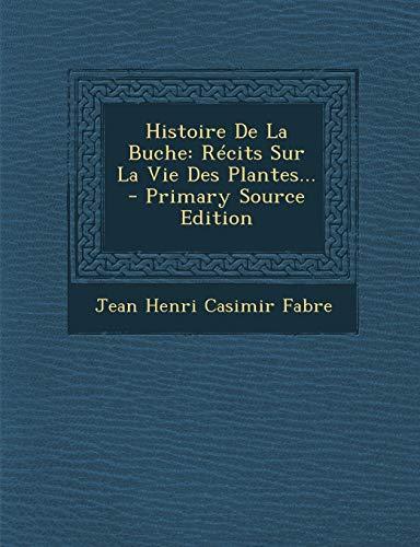 9781294366782: Histoire de La Buche: Recits Sur La Vie Des Plantes...