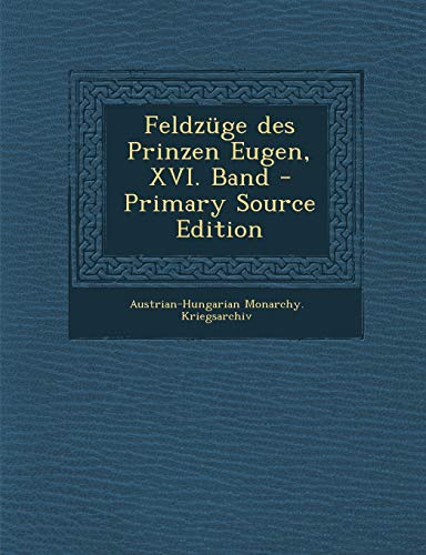 9781294367406: Feldzuge Des Prinzen Eugen, XVI. Band - Primary Source Edition