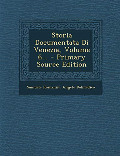 9781294368960: Storia Documentata Di Venezia, Volume 6... (Italian Edition)