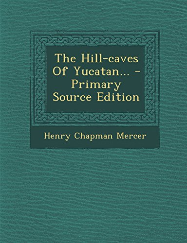 9781294369271: The Hill-Caves of Yucatan... - Primary Source Edition