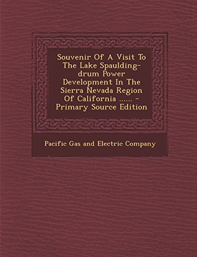 9781294369561: Souvenir of a Visit to the Lake Spaulding-Drum Power Development in the Sierra Nevada Region of California ...... - Primary Source Edition