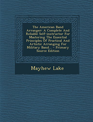 The American Band Arranger : A Complete: Mayhew Lake