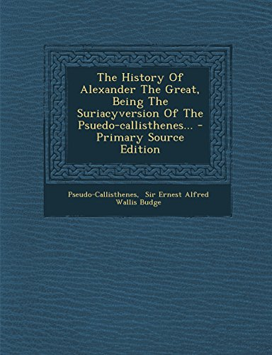 9781294373001: The History Of Alexander The Great, Being The Suriacyversion Of The Psuedo-callisthenes...