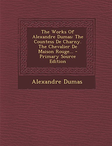 9781294376590: The Works Of Alexandre Dumas: The Countess De Charny, The Chevalier De Maison Rouge, Volume 9 of 9