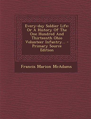 9781294378273: Every-day Soldier Life: Or A History Of The One Hundred And Thirteenth Ohio Volunteer Infantry...