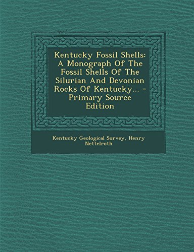9781294378334: Kentucky Fossil Shells: A Monograph Of The Fossil Shells Of The Silurian And Devonian Rocks Of Kentucky...