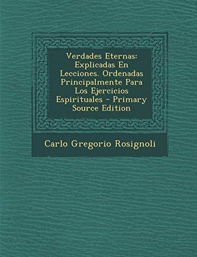 9781294382027: Verdades Eternas: Explicadas En Lecciones. Ordenadas Principalmente Para Los Ejercicios Espirituales - Primary Source Edition (Spanish Edition)