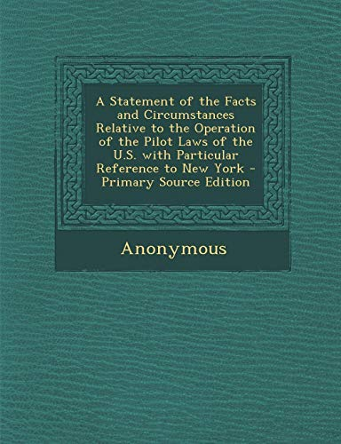 9781294382393: A Statement of the Facts and Circumstances Relative to the Operation of the Pilot Laws of the U.S. with Particular Reference to New York