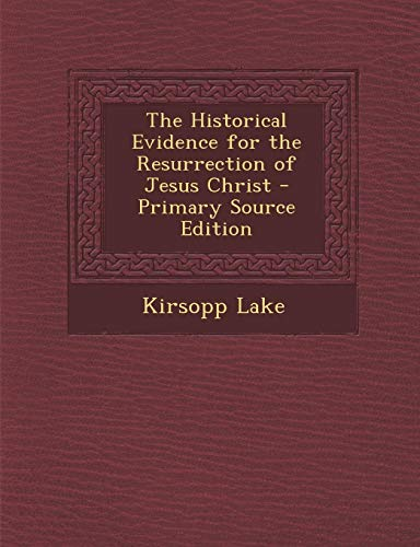 9781294382737: The Historical Evidence for the Resurrection of Jesus Christ - Primary Source Edition