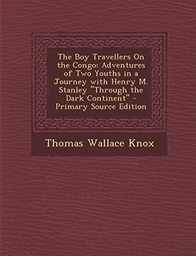 9781294383499: The Boy Travellers On the Congo: Adventures of Two Youths in a Journey with Henry M. Stanley