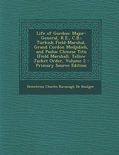 9781294384571: Life of Gordon: Major-General, R.E., C.B.; Turkish Field-Marshal, Grand Cordon Medjidieh, and Pasha; Chinese Titu (Field Marshal), Yellow Jacket Order, Volume 2